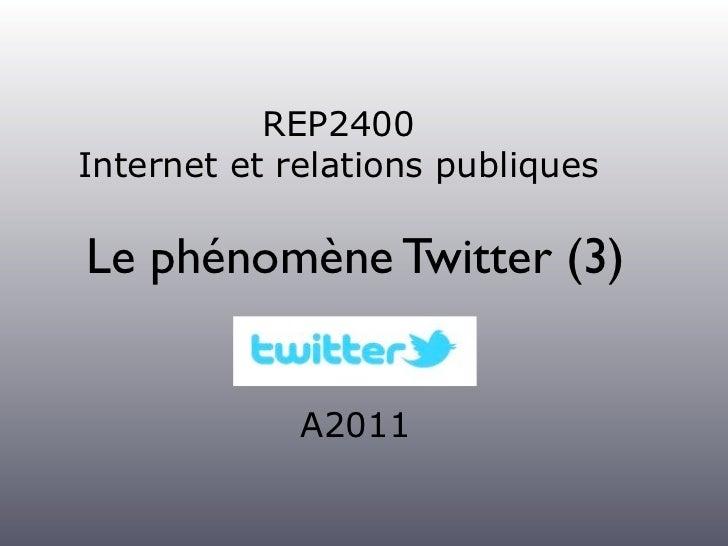 REP2400Internet et relations publiquesLe phénomène Twitter (3)             A2011