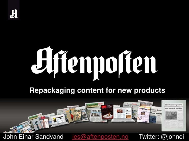 Repackaging content for new products<br />John Einar Sandvand     jes@aftenposten.noTwitter: @johnei<br />