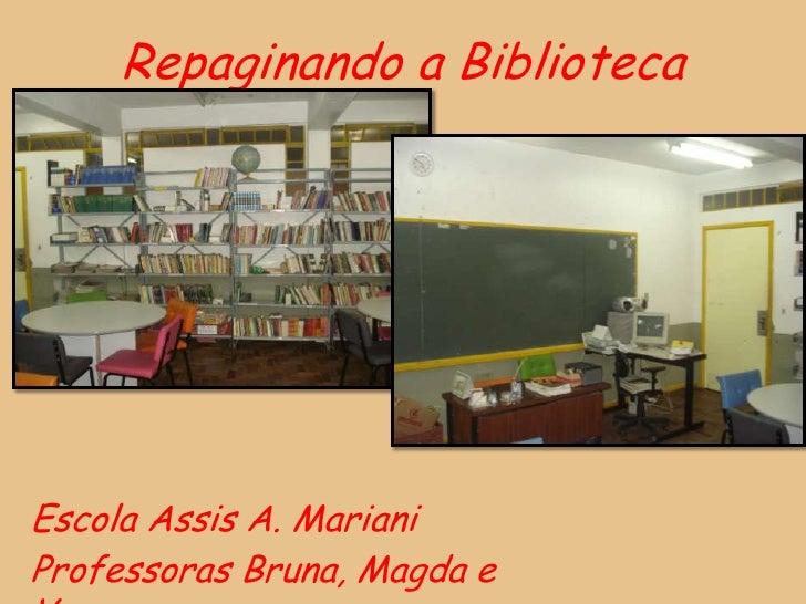 Repaginando a BibliotecaEscola Assis A. MarianiProfessoras Bruna, Magda e