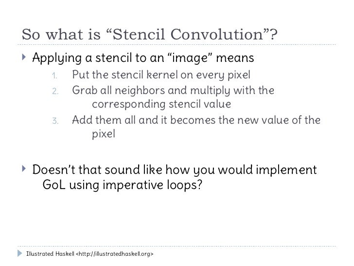 """So what is """"Stencil Convolution""""?   Applying a stencil to an """"image"""" means          1.      Put the stencil kernel on eve..."""