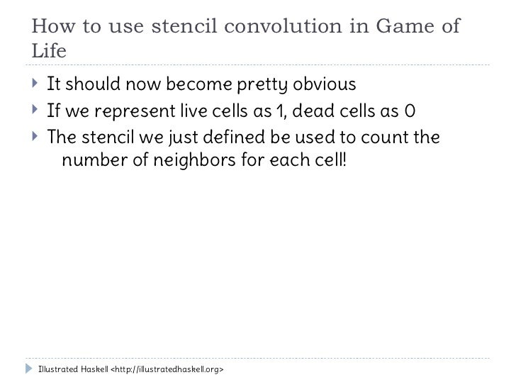 How to use stencil convolution in Game ofLife   It should now become pretty obvious   If we represent live cells as 1, d...