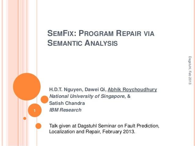 SEMFIX: PROGRAM REPAIR VIA    SEMANTIC ANALYSIS                                                          Dagstuhl, Feb 201...