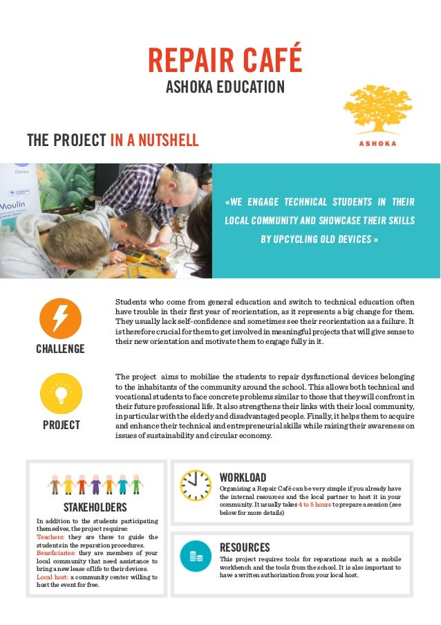 REPAIR CAFÉ ASHOKA EDUCATION THE PROJECT IN A NUTSHELL «WE ENGAGE TECHNICAL STUDENTS IN THEIR LOCAL COMMUNITY AND SHOWCASE...