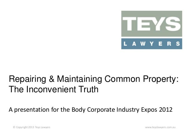 Repairing & Maintaining Common Property: The Inconvenient Truth A presentation for the Body Corporate Industry Expos 2012 ...