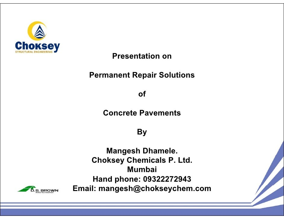 Presentation on   Permanent Repair Solutions               of      Concrete Pavements              By        Mangesh Dhame...