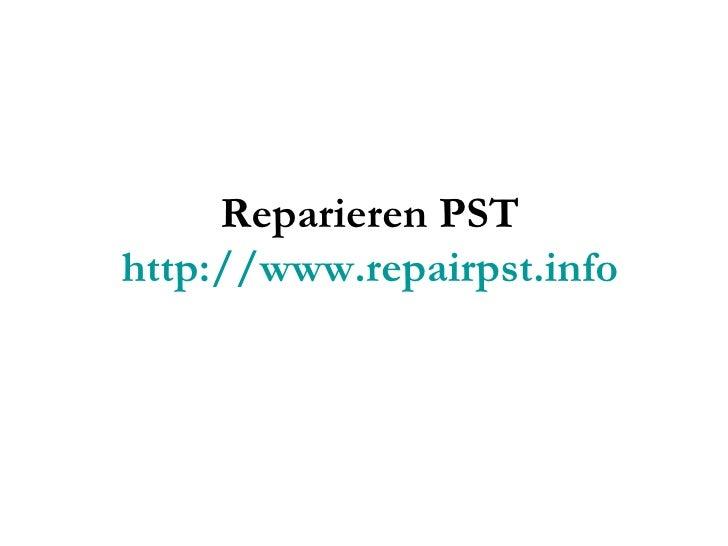 Reparieren PST http://www.repairpst.info