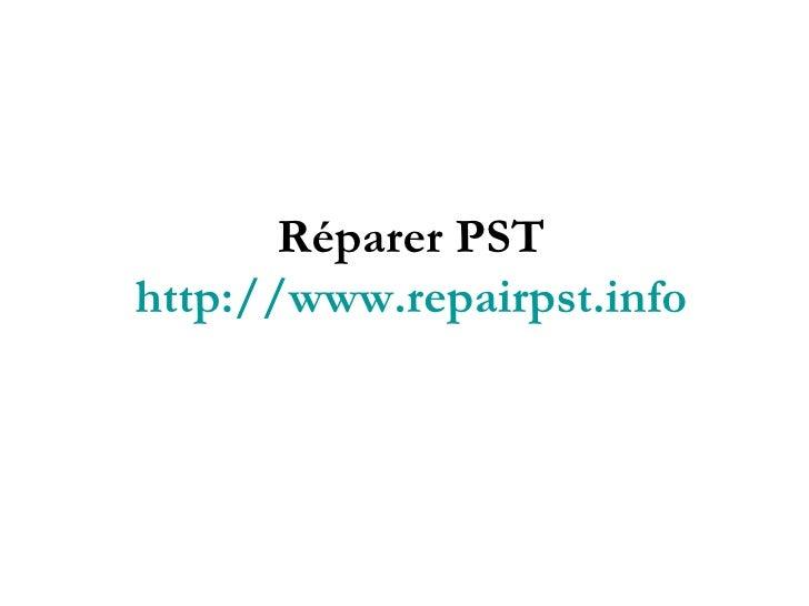 Réparer PST http://www.repairpst.info