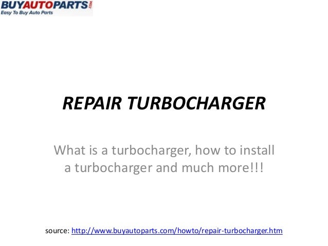 REPAIR TURBOCHARGER  What is a turbocharger, how to install   a turbocharger and much more!!!source: http://www.buyautopar...