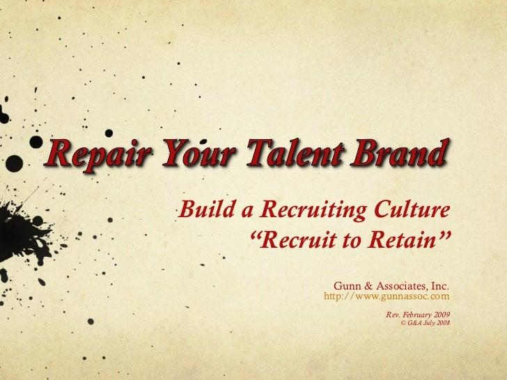 "Build a Recruiting Culture       ""Recruit to Retain""              Gunn & Associates, Inc.             http://www.gunnassoc..."
