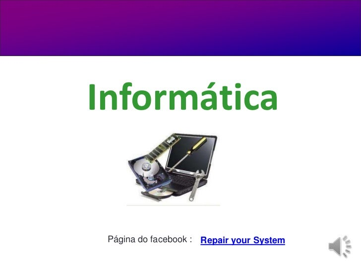 Informática Página do facebook : Repair your System