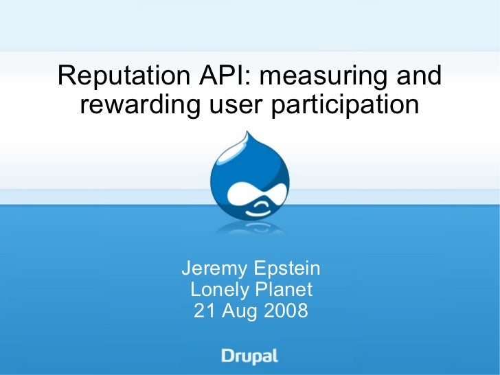 Reputation API: measuring and rewarding user participation Jeremy Epstein Lonely Planet 21 Aug 2008
