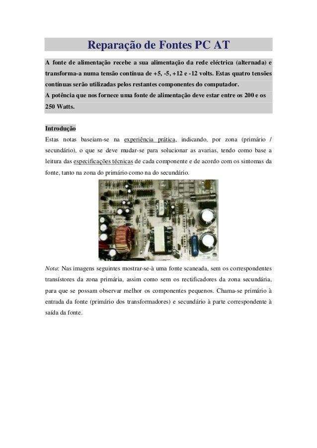 Reparação de Fontes PC AT A fonte de alimentação recebe a sua alimentação da rede eléctrica (alternada) e transforma-a num...