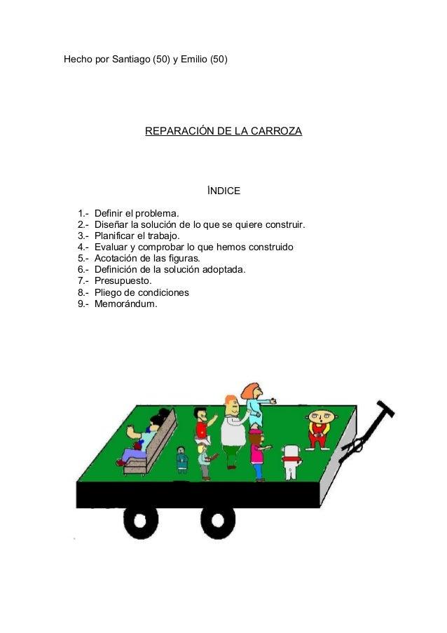 Hecho por Santiago (50) y Emilio (50) REPARACIÓN DE LA CARROZA ÍNDICE 1.- Definir el problema. 2.- Diseñar la solución de ...