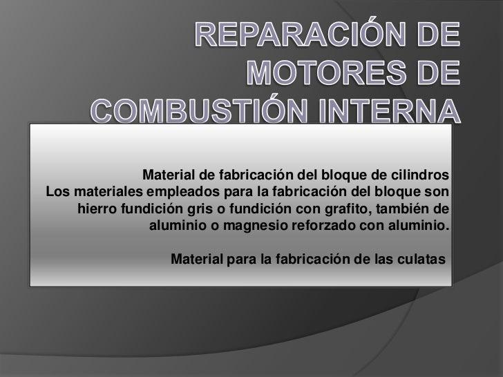 Reparación de motores de combustión interna<br />Material de fabricación del bloque de cilindros Los materiales empleados ...