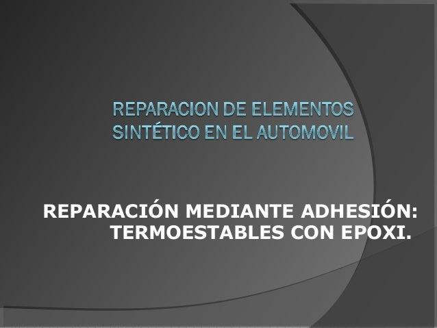 REPARACIÓN MEDIANTE ADHESIÓN:TERMOESTABLES CON EPOXI.