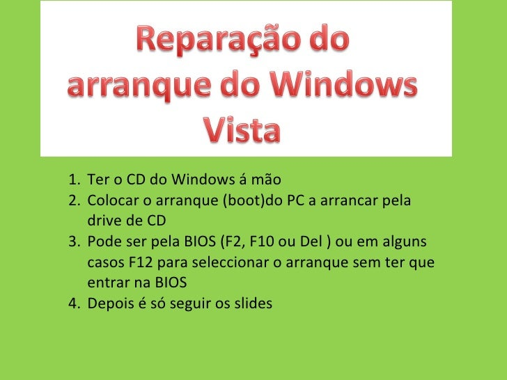 <ul><li>Ter o CD do Windows á mão </li></ul><ul><li>Colocar o arranque (boot)do PC a arrancar pela drive de CD  </li></ul>...