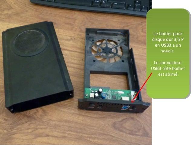 Le boitier pour disque dur 3,5 P en USB3 a un soucis: Le connecteur USB3 côté boitier est abimé Le boitier pour disque dur...