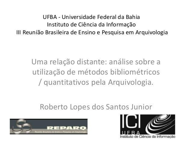 UFBA - Universidade Federal da Bahia Instituto de Ciência da Informação III Reunião Brasileira de Ensino e Pesquisa em Arq...