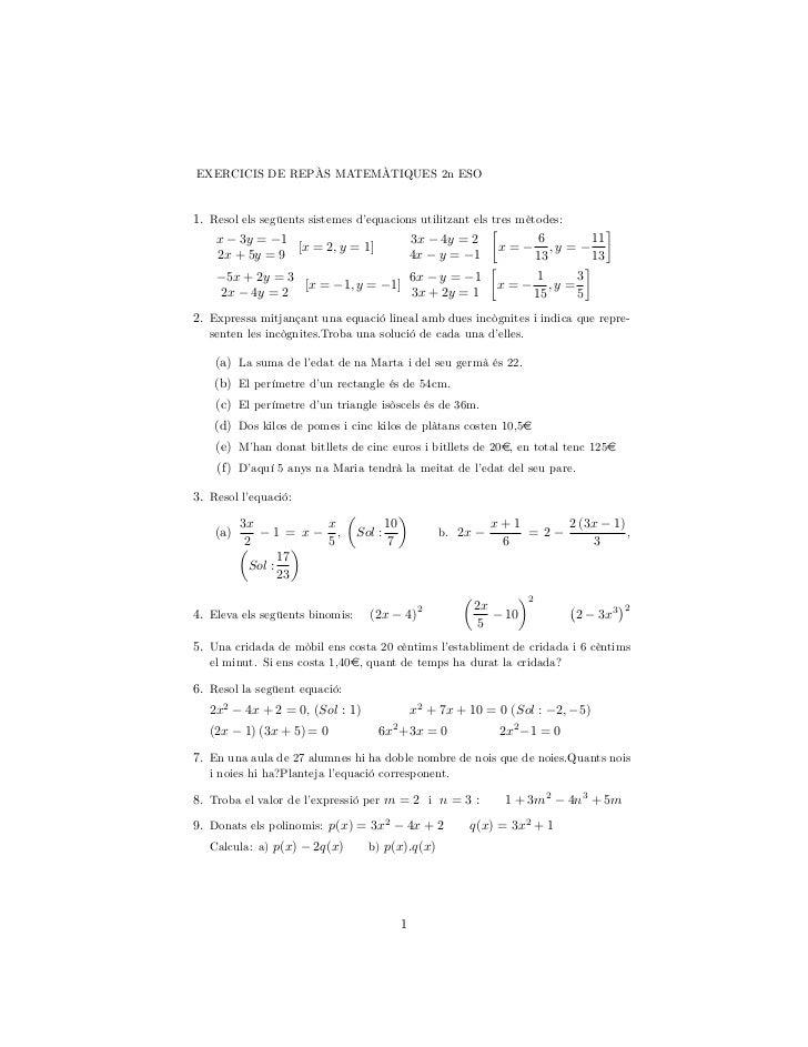 EXERCICIS DE REPÀS MATEMÀTIQUES 2n ESO1. Resol els següents sistemes d'equacions utilitzant els tres mètodes:    x 3y = 1 ...