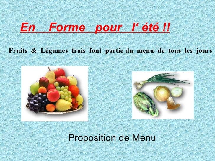Fruits  &  Légumes  frais  font  partie du  menu  de  tous  les  jours   En  Forme  pour  l' été !! Proposition de Menu