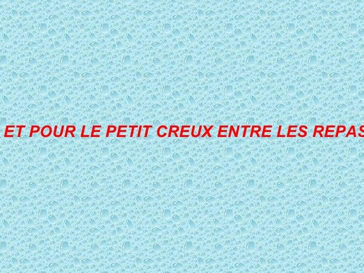ET POUR LE PETIT CREUX ENTRE LES REPAS