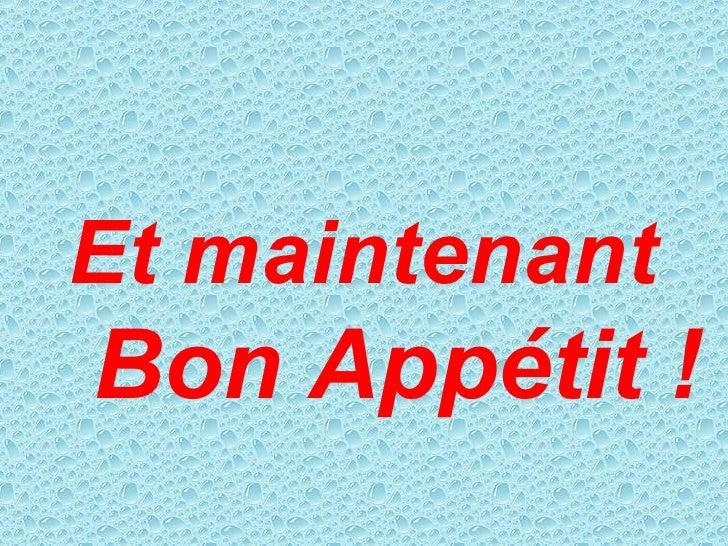 Et maintenant Bon Appétit !
