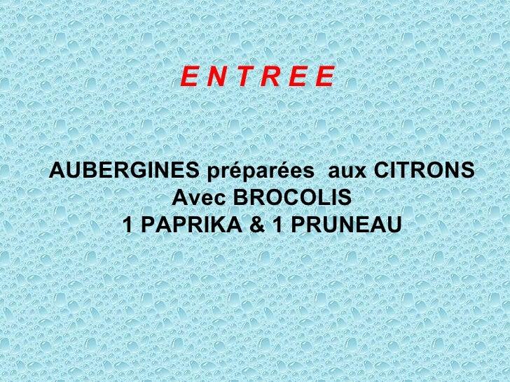 E N T R E E   AUBERGINES préparées  aux CITRONS Avec BROCOLIS 1 PAPRIKA & 1 PRUNEAU