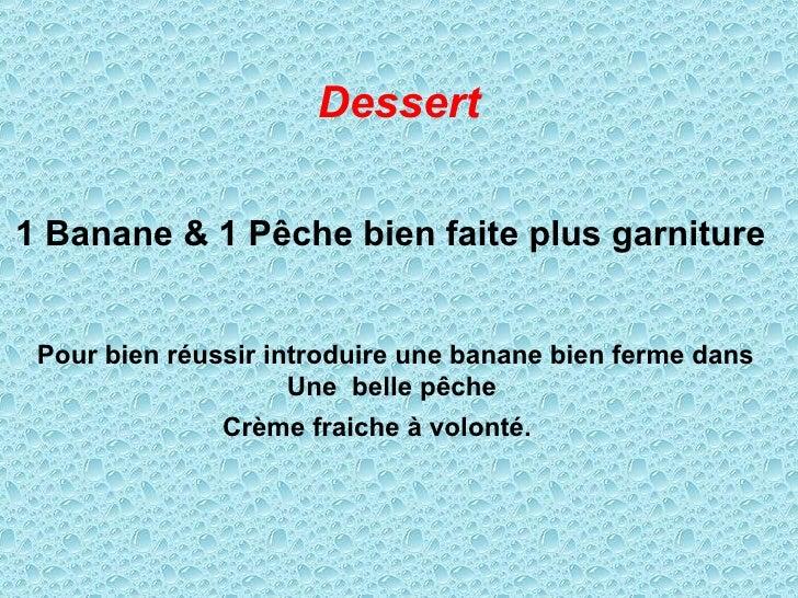 1 Banane & 1 Pêche bien faite plus garniture  Pour bien réussir introduire une banane bien ferme dans Une  belle pêche  Cr...