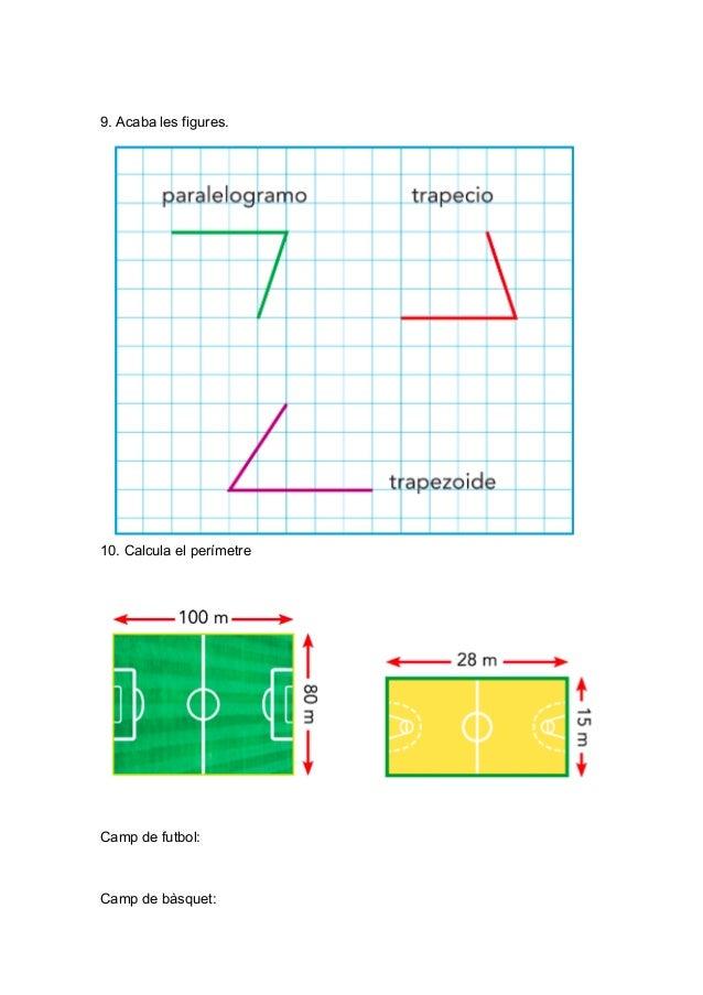 9. Acaba les figures. 10. Calcula el perímetre Camp de futbol: Camp de bàsquet: