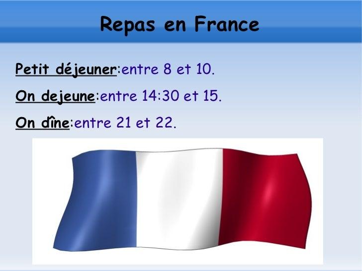Repas en France <ul><li>Petit déjeuner : entre 8 et 10.