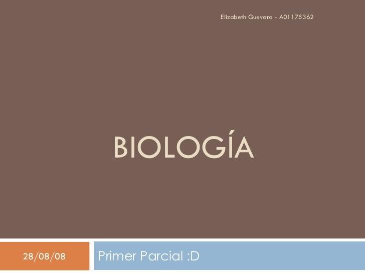 BIOLOGÍA Primer Parcial :D  04/06/09 Elizabeth Guevara - A01175362