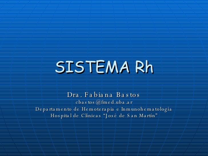"SISTEMA Rh Dra. Fabiana Bastos [email_address] Departamento de Hemoterapia e Inmunohematología Hospital de Clínicas ""José ..."