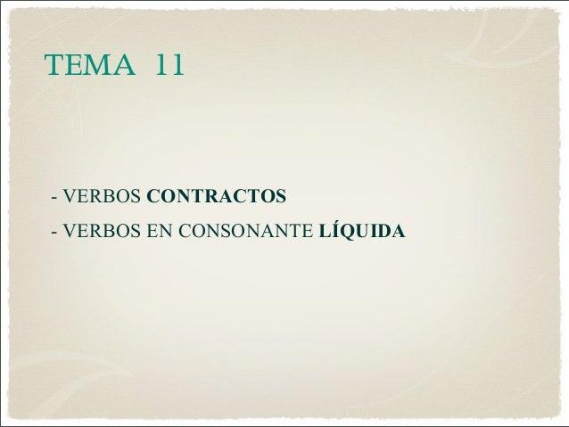 TEMA 11- VERBOS CONTRACTOS- VERBOS EN CONSONANTE LÍQUIDA