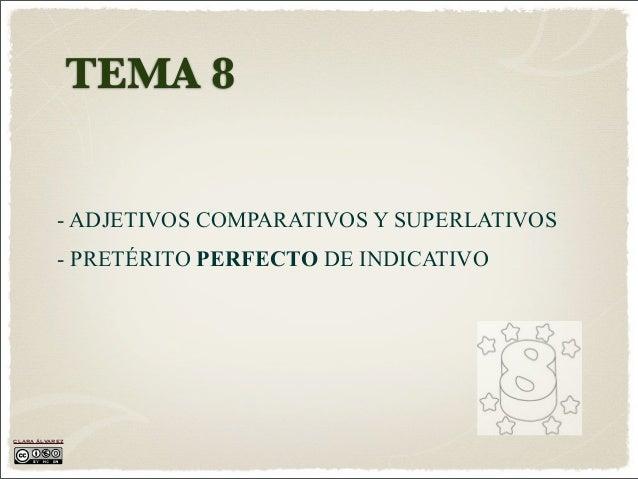 TEMA 8           - ADJETIVOS COMPARATIVOS Y SUPERLATIVOS           - PRETÉRITO PERFECTO DE INDICATIVOCLARA ÁLVAREZ