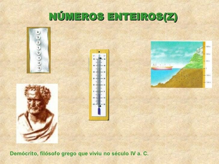 NÚMEROS ENTEIROS(Z) Demócrito, filósofo grego que viviu no século IV a. C.