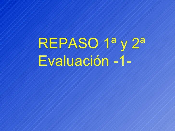 REPASO 1ª y 2ª Evaluación -1-