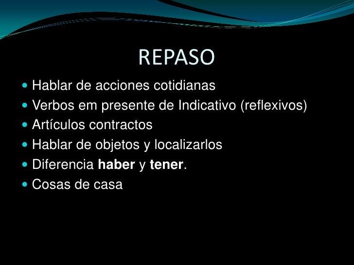 REPASO<br />Hablar de acciones cotidianas<br />Verbos em presente de Indicativo (reflexivos)<br />Artículos contractos<br ...