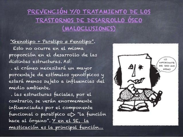 """PREVENCIÓN Y/O TRATAMIENTO DE LOS TRASTORNOS DE DESARROLLO ÓSEO (MALOCLUSIONES) """"Genotipo + Paratipo = Fenotipo"""". Esto no ..."""