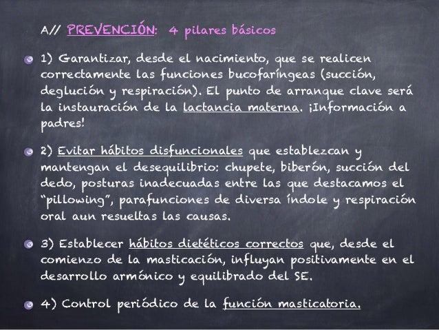 A// PREVENCIÓN: 4 pilares básicos 1) Garantizar, desde el nacimiento, que se realicen correctamente las funciones bucofarí...