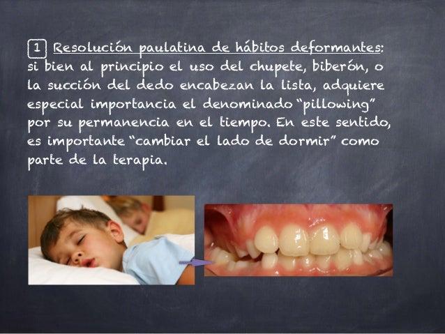 1 Resolución paulatina de hábitos deformantes: si bien al principio el uso del chupete, biberón, o la succión del dedo enc...