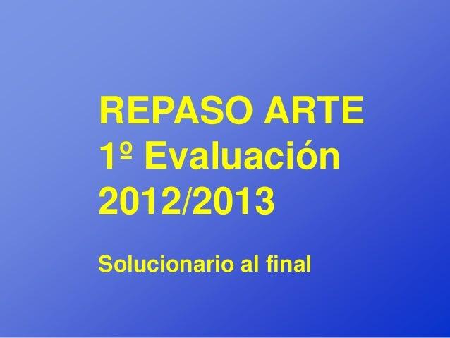 REPASO ARTE1º Evaluación2012/2013Solucionario al final
