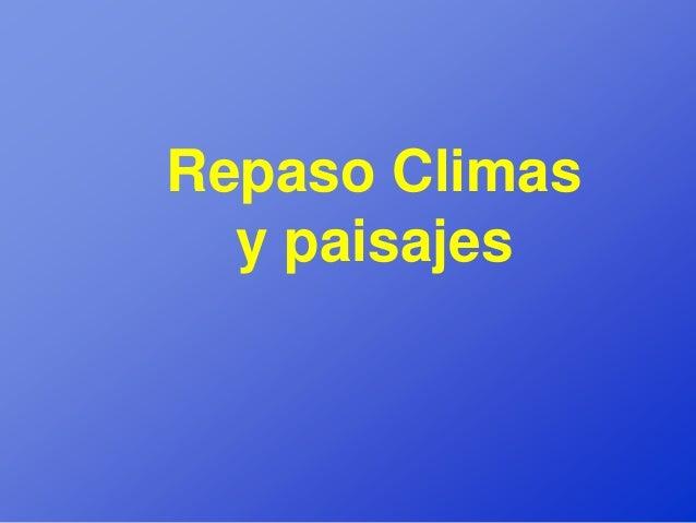 Repaso Climas  y paisajes