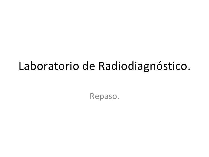 Laboratorio de Radiodiagnóstico. Repaso.