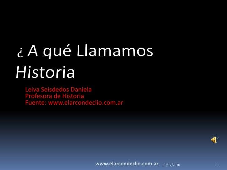 23/05/2010<br />www.elarcondeclio.com.ar<br />1<br />Leiva Seisdedos Daniela<br />Profesora de Historia<br />Fuente: www.e...