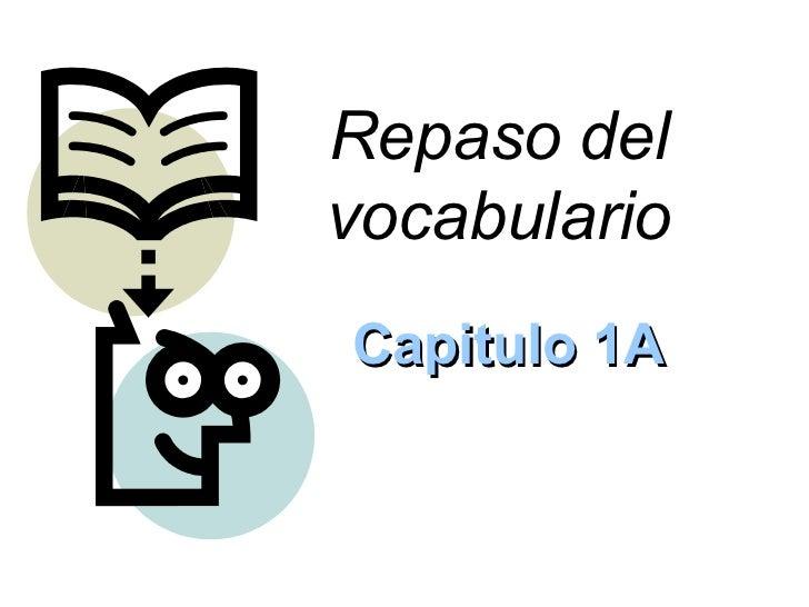 Repaso del vocabulario Capitulo 1A