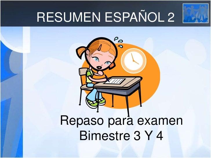 RESUMEN ESPAÑOL 2<br />Repasoparaexamen<br />Bimestre 3 Y 4<br />