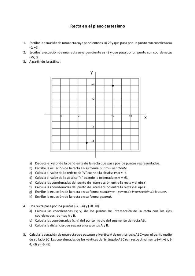 Recta en el plano cartesiano 1. Escribe laecuaciónde unarectacuyapendientees+0,25yque pasapor unpuntoconcoordenadas (0; +5...