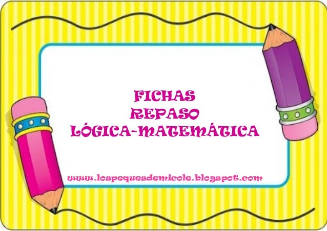 FICHAS REPASO LÓGICA-MATEMÁTICA www.lospequesdemicole.blogspot.com