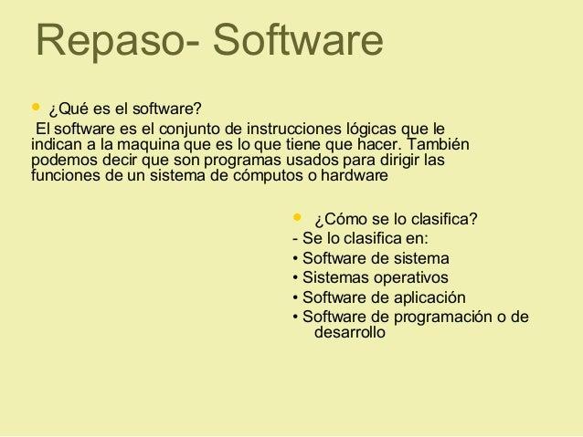 Repaso- Software ¿Qué es el software?El software es el conjunto de instrucciones lógicas que leindican a la maquina que e...