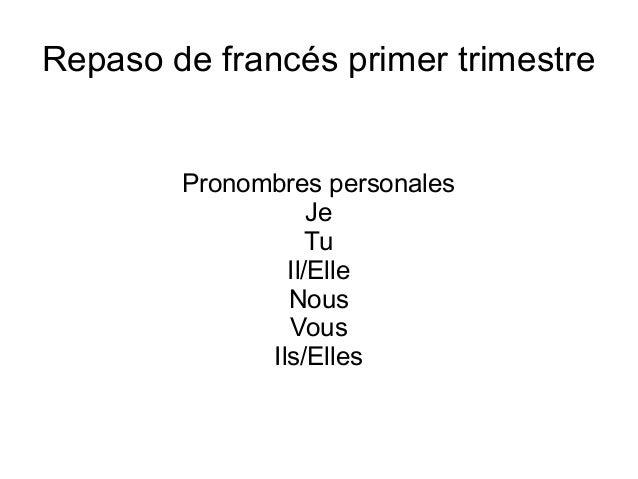 Repaso de francés primer trimestre        Pronombres personales                   Je                   Tu                I...
